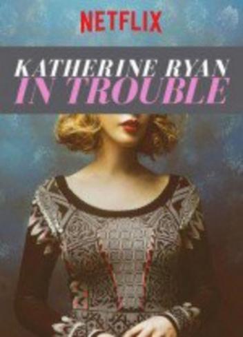 """Katherine Ryan: In trouble"""