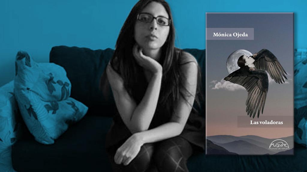 """""""Las voladoras"""": Mónica Ojeda escribe sobre el horror cercano"""